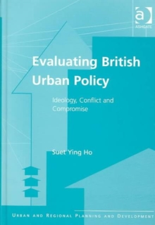 Evaluating British Urban Policy : Ideology, Conflict and Compromise, Hardback Book