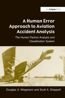 A Human Error Approach to Aviation Accident Analysis : The Human Factors Analysis and Classification System, Paperback Book