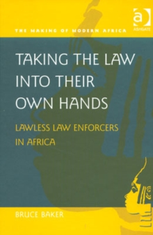 Taking the Law into Their Own Hands : Lawless Law Enforcers in Africa, Hardback Book