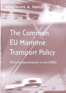 The Common EU Maritime Transport Policy : Policy Europeanisation in the 1990s, Hardback Book
