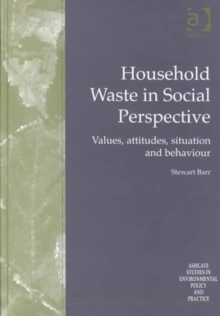 Household Waste in Social Perspective : Values, Attitudes, Situation and Behaviour, Hardback Book