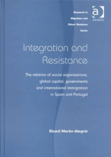 Integration and Resistance : The Relation of Social Organisations, Global Capital, Governments and International Immigration in Spain and Portugal, Hardback Book