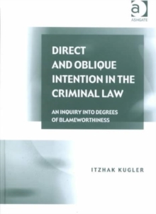 Direct and Oblique Intention in the Criminal Law : An Inquiry into Degrees of Blameworthiness, Hardback Book