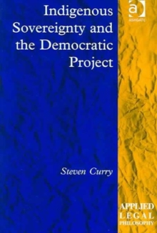 Indigenous Sovereignty and the Democratic Project, Hardback Book