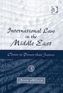 International Law in the Middle East : Closer to Power Than Justice, Hardback Book
