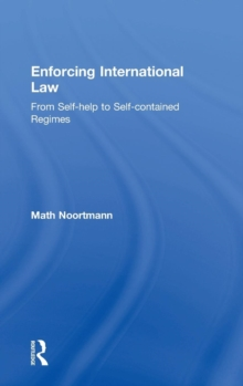 Enforcing International Law : From Self-help to Self-contained Regimes, Hardback Book