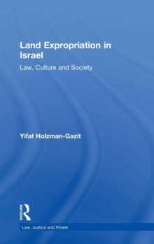 Land Expropriation in Israel : Law, Culture and Society, Hardback Book