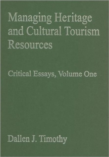 Managing Heritage and Cultural Tourism Resources : Critical Essays, Volume One, Hardback Book