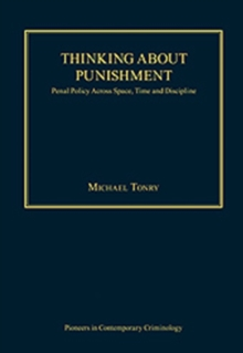 Thinking About Punishment : Penal Policy Across Space, Time and Discipline, Hardback Book