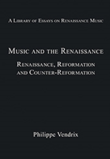 Music and the Renaissance : Renaissance, Reformation and Counter-Reformation, Hardback Book