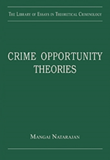 Crime Opportunity Theories : Routine Activity, Rational Choice and Their Variants, Hardback Book