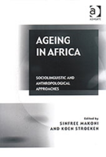 Ageing in Africa : Sociolinguistic and Anthropological Approaches, Hardback Book