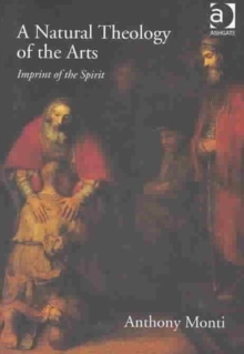 A Natural Theology of the Arts : Imprint of the Spirit, Hardback Book