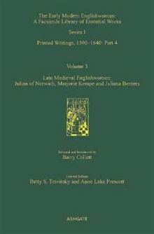 Late Medieval Englishwomen: Julian of Norwich; Marjorie Kempe and Juliana Berners : Printed Writings, 1500-1640: Series I, Part Four, Volume 3, Hardback Book