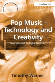 Pop Music - Technology and Creativity : Trevor Horn and the Digital Revolution, Paperback Book