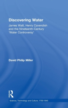 Discovering Water : James Watt, Henry Cavendish and the Nineteenth-Century 'Water Controversy', Hardback Book
