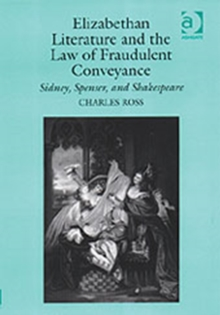 Elizabethan Literature and the Law of Fraudulent Conveyance : Sidney, Spenser, and Shakespeare, Hardback Book