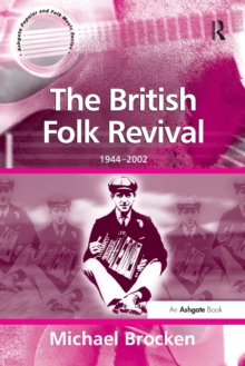 The British Folk Revival : 1944-2002, Paperback Book