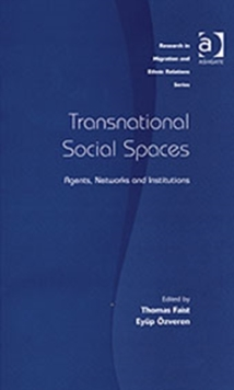 Transnational Social Spaces : Agents, Networks and Institutions, Hardback Book