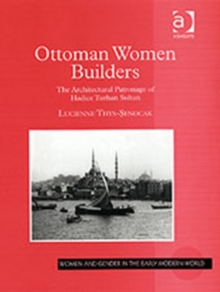Ottoman Women Builders : The Architectural Patronage of Hadice Turhan Sultan, Hardback Book