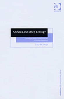 Spinoza and Deep Ecology : Challenging Traditional Approaches to Environmentalism, Hardback Book