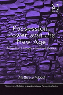 Possession, Power and the New Age : Ambiguities of Authority in Neoliberal Societies, Hardback Book