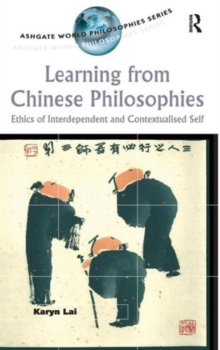 Learning from Chinese Philosophies : Ethics of Interdependent and Contextualised Self, Hardback Book