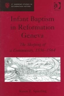 Infant Baptism in Reformation Geneva : The Shaping of a Community, 1536-1564, Hardback Book