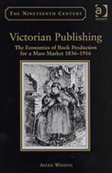 Victorian Publishing : The Economics of Book Production for a Mass Market 1836-1916, Hardback Book