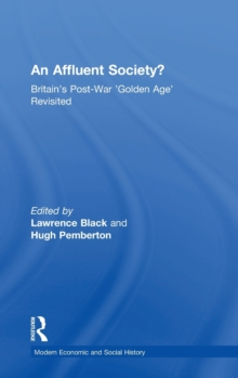 An Affluent Society? : Britain's Post-War 'Golden Age' Revisited, Hardback Book
