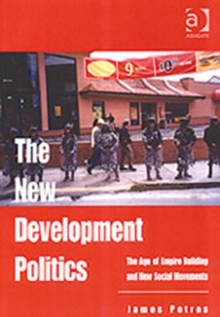 The New Development Politics : The Age of Empire Building and New Social Movements, Paperback / softback Book