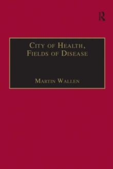 City of Health, Fields of Disease : Revolutions in the Poetry, Medicine, and Philosophy of Romanticism, Hardback Book