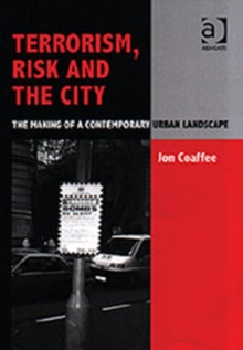 Terrorism, Risk and the City : The Making of a Contemporary Urban Landscape, Hardback Book