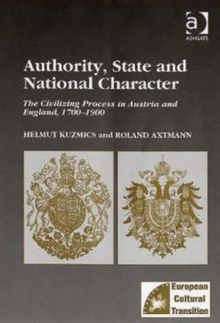 Authority, State and National Character : The Civilizing Process in Austria and England, 1700-1900, Hardback Book