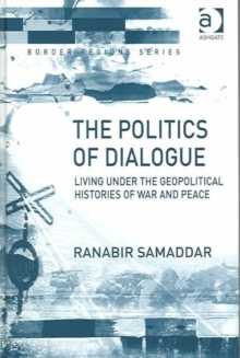 The Politics of Dialogue : Living Under the Geopolitical Histories of War and Peace, Hardback Book