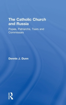 The Catholic Church and Russia : Popes, Patriarchs, Tsars and Commissars, Hardback Book
