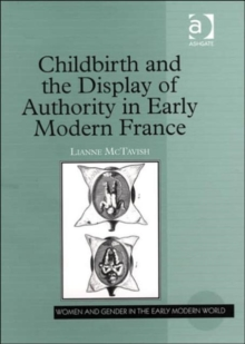 Childbirth and the Display of Authority in Early Modern France, Hardback Book