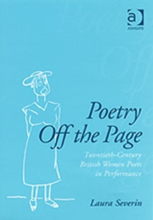 Poetry Off the Page : Twentieth-Century British Women Poets in Performance, Hardback Book