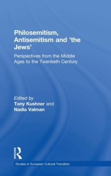 Philosemitism, Antisemitism and 'the Jews' : Perspectives from the Middle Ages to the Twentieth Century, Hardback Book