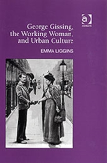 George Gissing, the Working Woman, and Urban Culture, Hardback Book