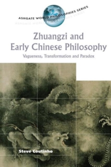 Zhuangzi and Early Chinese Philosophy : Vagueness, Transformation and Paradox, Hardback Book