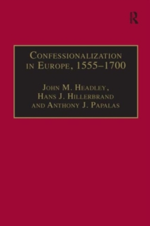 Confessionalization in Europe, 1555-1700 : Essays in Honor and Memory of Bodo Nischan, Hardback Book