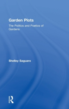 Garden Plots : The Politics and Poetics of Gardens, Hardback Book