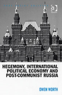 Hegemony, International Political Economy and Post-Communist Russia, Hardback Book