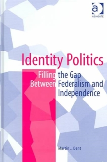 Identity Politics : Filling the Gap Between Federalism and Independence, Hardback Book