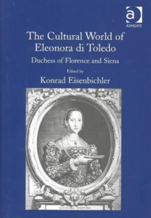 The Cultural World of Eleonora di Toledo : Duchess of Florence and Siena, Hardback Book