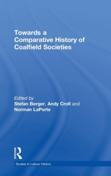 Towards a Comparative History of Coalfield Societies, Hardback Book