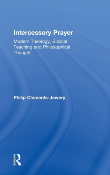 Intercessory Prayer : Modern Theology, Biblical Teaching and Philosophical Thought, Hardback Book