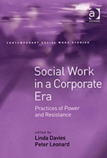 Social Work in a Corporate Era : Practices of Power and Resistance, Hardback Book