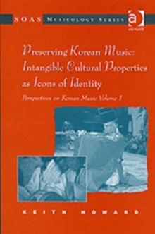 Perspectives on Korean Music : Volume 1: Preserving Korean Music: Intangible Cultural Properties as Icons of Identity, Hardback Book